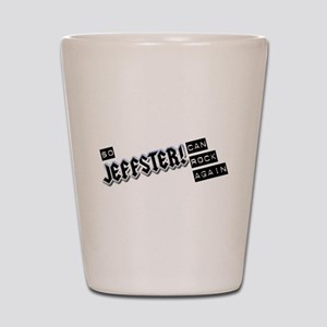 So Jeffster can rock again Shot Glass