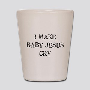 I Make Baby Jesus Cry Shot Glass