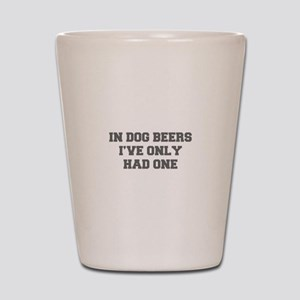 IN-DOG-BEERS-FRESH-GRAY Shot Glass