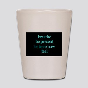 Breathe Be Here Now 001 Shot Glass