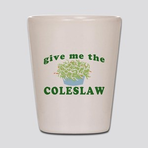 Give Me The Coleslaw Shot Glass