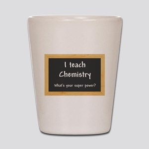 I teach Chemistry Shot Glass