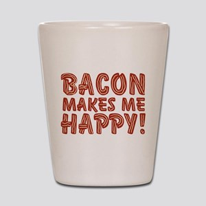 Bacon Makes Me Happy Shot Glass