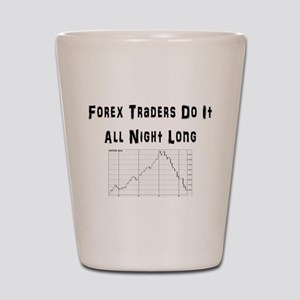 Forex traders do it all night long Shot Glass