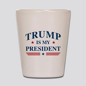 Trump Is My President Shot Glass