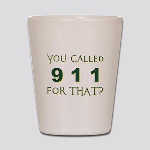 YOU CALLED 911 Shot Glass