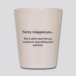 Sorry I slapped you... Shot Glass