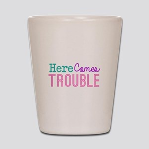 Here Comes Trouble Girls Shot Glass