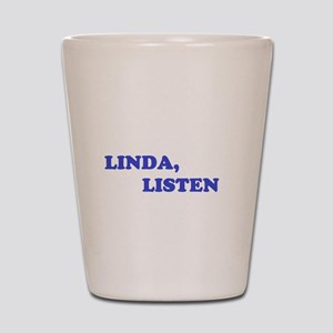LINDA, LISTEN Shot Glass