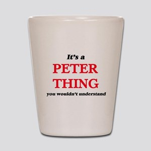 It's a Peter thing, you wouldn' Shot Glass