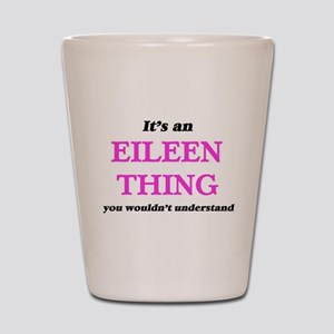 It's an Eileen thing, you wouldn&#3 Shot Glass