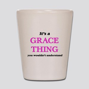 It's a Grace thing, you wouldn' Shot Glass