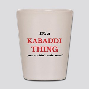 It's a Kabaddi thing, you wouldn&#3 Shot Glass