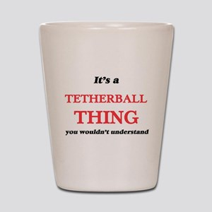 It's a Tetherball thing, you wouldn Shot Glass