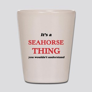 It's a Seahorse thing, you wouldn&# Shot Glass