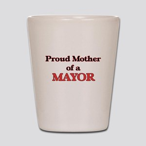 Proud Mother of a Mayor Shot Glass