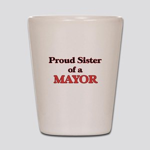 Proud Sister of a Mayor Shot Glass