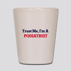 Trust me, I'm a Podiatrist Shot Glass