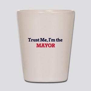 Trust me, I'm the Mayor Shot Glass