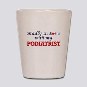 Madly in love with my Podiatrist Shot Glass