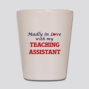 Madly in love with my Teaching Assistan Shot Glass