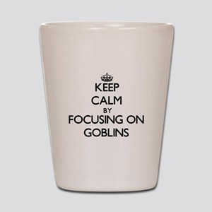 Keep Calm by focusing on Goblins Shot Glass