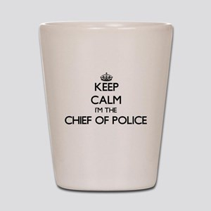 Keep calm I'm the Chief Of Police Shot Glass