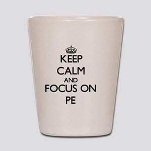 Keep Calm and focus on Pe Shot Glass