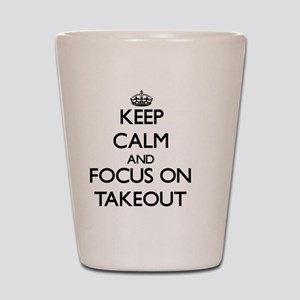 Keep Calm and focus on Takeout Shot Glass