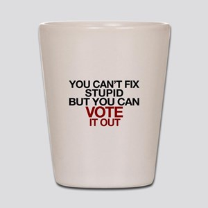 You Can't Fix Stupid Shot Glass