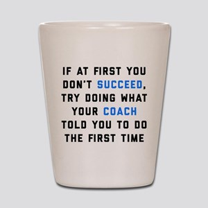 Try Doing What Your Coach Told You Shot Glass
