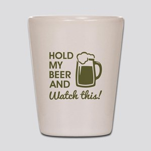 HOLD MY BEER... Shot Glass