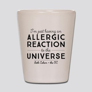 Allergic Reaction To The Universe The OC Shot Glas