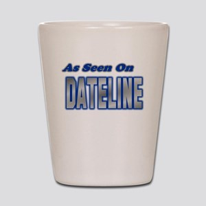 As Seen on Dateline Shot Glass