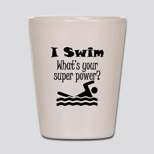I Swim What's Your Super Power? Shot Glass