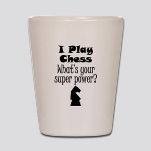 I Play Chess What's Your Super Power? Shot Glass
