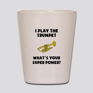 I Play The Trumpet Whats Your Super Power? Shot Gl
