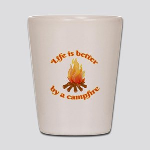 Life Is Better By A Campfire Shot Glass