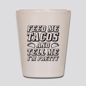 Feed Me Tacos Shot Glass