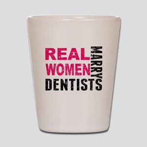 Real Women Marry Dentists Shot Glass