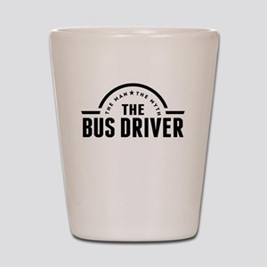 The Man The Myth The Bus Driver Shot Glass