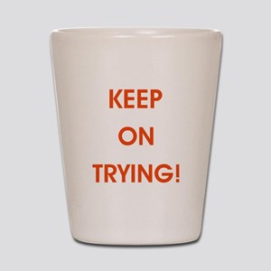 KEEP ON TRYING! Shot Glass