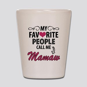My Favorite People Call Me Mamaw Shot Glass