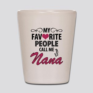 My Favorite People Call Me Nana Shot Glass