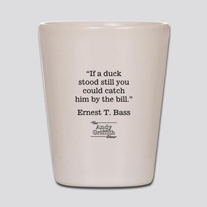 ERNEST T. BASS QUOTE Shot Glass