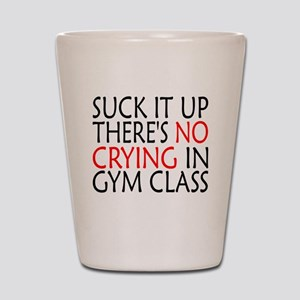 There's No Crying In Gym Class Shot Glass