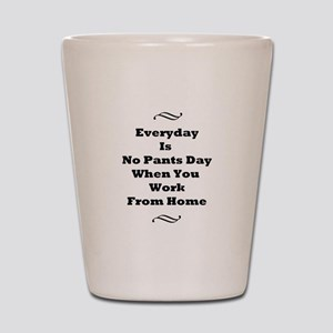 Everyday Is No Pants Day Shot Glass