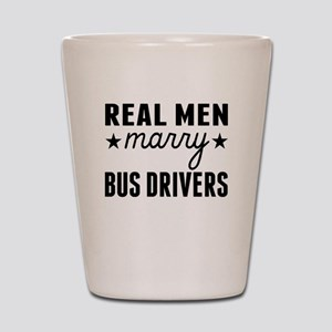 Real Men Marry Bus Drivers Shot Glass