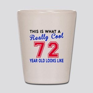 Really Cool 72 Birthday Designs Shot Glass