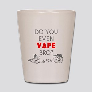 DO YOU EVEN VAPE BRO Shot Glass